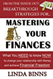 img - for Mastering Your Finances: What YOU Need to Know NOW to Change Your Relationship with Money and Achieve Financial Freedom (From The Inside Out: Breakthrough Strategies for...) (Volume 1) book / textbook / text book