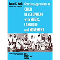 Creative Approaches to Child Development With Music, Language, and Movement: Incorporating the Philosophies and… book cover