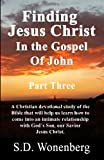 img - for Finding Jesus Christ In The Gospel Of John Part Three: A Christian devotional study of the Bible that will help us learn how to come into an intimate ... Jesus Christ. (Deeper Into Jesus) (Volume 6) book / textbook / text book