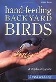 Hand Feeding Backyard Birds, Hugh Wiberg, 1580171818