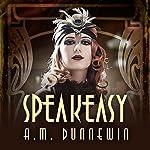 Speakeasy: A Novella   A. M. Dunnewin