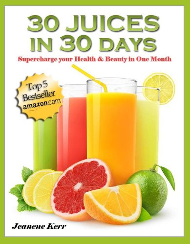 30 Juices in 30 Days: Juicing Recipes for Health and Beauty (Atomic Juice)