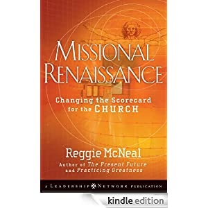 Missional Renaissance: Changing the Scorecard for the Church (Jossey-Bass Leadership Network Series) Reggie McNeal