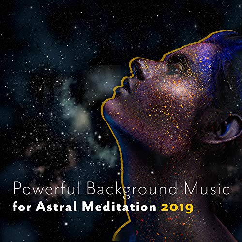 Powerful Background Music for Astral Meditation 2019