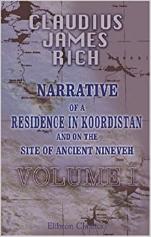 Book Narrative of a Residence in Koordistan, and on the Site of Ancient Nineveh: With journal of a voyage down the Tigris to Bagdad and an account of a ... and Persepolis. Edited by his widow. Volume 1