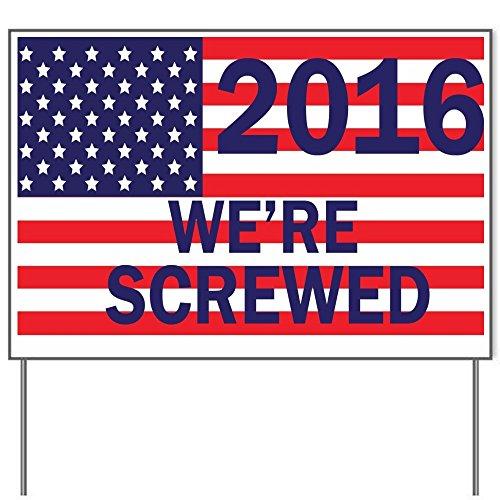 2016 Presidential Campaign We're Screwed 18x24' Yard Sign by Debbie's Designs