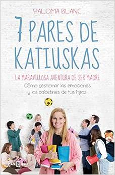 7 pares de katiuskas: la maravillosa aventura de ser madre: Cómo gestionar las emociones y los calcetines de tus hijos (Obras diversas)