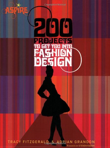 200 Projects to Get You Into Fashion Design (Aspire)