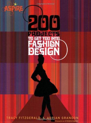 200 Projects To Get You Into Fashion Design Aspire Grandon Adrian Fitzgerald Tracy Faerm Steven 9780764141171 Amazon Com Books