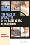 The Place of Narrative in the Early Years Currriculum : How the Tale Unfolds, Baldock, Peter, 0415384613