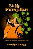 Rub My Pumpkin (Tales of the Blakeney Sisters Book 1)