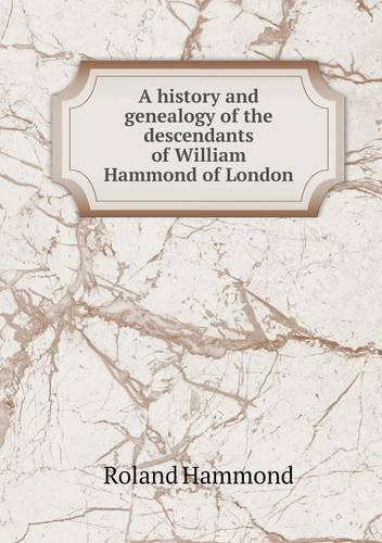 A history and genealogy of the descendants of William Hammond of London pdf epub