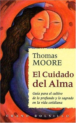 El Cuidado del Alma: Guia Para el Cultivo de Lo Profundo y Lo Sagrado en la Vida Cotidiana = Care of the Soul (Urano Bolsillo) (Spanish Edition) pdf