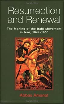 Book Resurrection and Renewal: The Making of the Babi Movement in Iran, 1844-1850 by Abbas Amanat (2005-12-20)