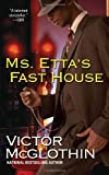 Ms. Etta's Fast House, Victor McGlothin, 0758213824