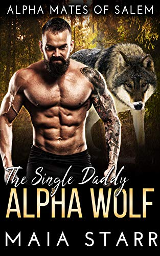 The Single Daddy Alpha Wolf (Alpha Mates Of Salem) ()