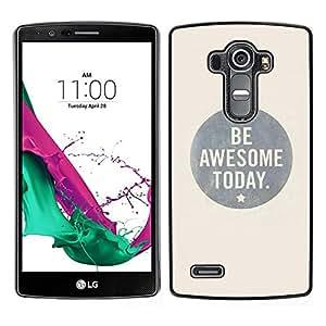 // PHONE CASE GIFT // Duro Estuche protector PC Cáscara Plástico Carcasa Funda Hard Protective Case for LG G4 / Be Awesome Today Grey Bubble Text /