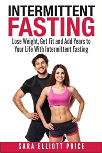 Intermittent Fasting Lose Weight Get Fit And Add Years To Your