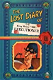 The Lost Diary of King Henry VIII's Executioner (Lost Diaries)