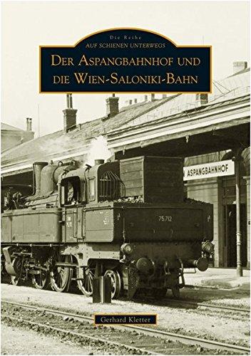 Der Aspangbahnhof und die Wien-Saloniki-Bahn (Sutton AB Reprint Offset SC 96 S.)