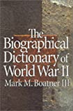 The Biographical Dictionary of World War II, Mark M. Boatner, 0891416242