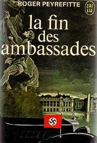 La fin des ambassades par Roger Peyrefitte