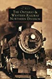 The Ontario and Western Railway Northern Division, John Taibi, 0738511757