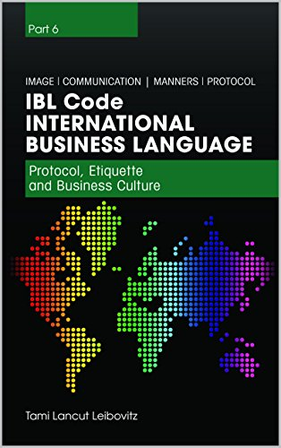 Book: IBL Code - Protocol, Etiquette And Business Culture (International Business Language Book 6) by Tami Lancut Leibovitz