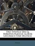 Drei Episteln des Q Horatius Flaccus I 6 10 16 Lateinsich und Deutsch, Horace, 1172927014