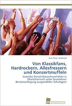 Book Von Klassikfans, Hardrockern, Allesfressern und Konzertmuffeln: Juveniles Konzertbesuchsverhalten in Oberösterreich unter besonderer Berücksichtigung ausgewählter Schultypen
