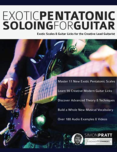 Exotic Pentatonic Soloing for Guitar: Exotic scales and guitar licks for the creative lead guitarist (Guitar - Exotic Scales