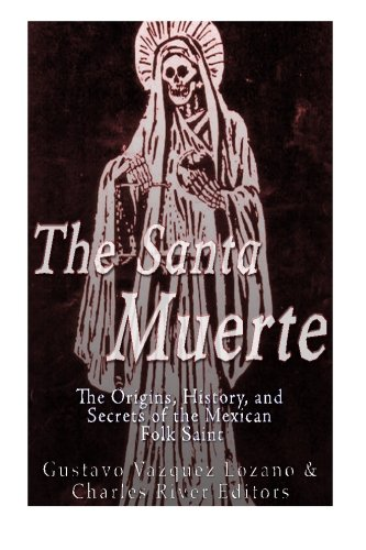 Download The Santa Muerte: The Origins, History, and Secrets of the Mexican Folk Saint pdf epub