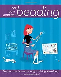 Not Your Mama's Beading: The Cool and Creative Way to String 'Em Along (Not Your Mama's Craft Books)