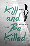 Kill and Be Killed: A Novel