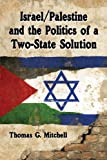 Israel/Palestine and the Politics of a Two-State Solution, Thomas G. Mitchell, 0786475978