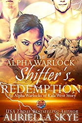 The Alpha Warlock Shifter's Redemption: An Alpha Warlocks of Kala West Story #5 (A BWWM, BBW, and Secret Pregnancy Paranormal Ménage Romance)