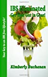 Ibs Eliminated - Get Your Gut in Gear!, Kimberly Buchanan, 1463521170