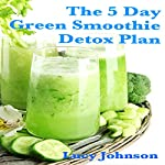 5 Day Green Smoothie Detox Plan | Lucy Johnson