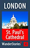 St. Paul s Cathedral in London - a travel guide and tour as with the best local guide (London Travel Stories Book 4)