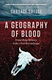 A Geography of Blood, Candace Savage, 1771003219