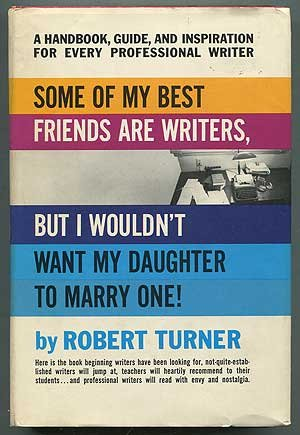 Some of my best friends are writers but I wouldn't want my daughter to marry one