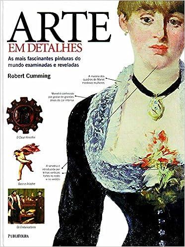 Arte em Detalhes (Em Portuguese do Brasil): Robert Cumming: 9788579141553: Amazon.com: Books