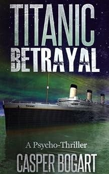 TITANIC BETRAYAL (Deadly Duet Short Stories) by [Bogart, Casper]