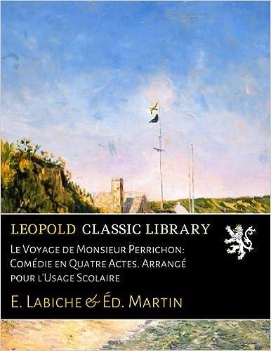 Le Voyage de Monsieur Perrichon: Comédie en Quatre Actes. Arrangé pour l'Usage Scolaire