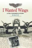 I Wanted Wings, Gary R. Hill, 1438932553