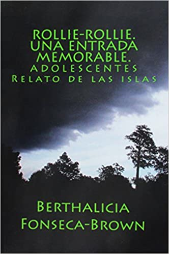 Amazon.com: Rollie-Rollie. Una entrada memorable.: ADOLESCENTES Relato de las islas (Spanish Edition) (9781483940861): Berthalicia Fonseca Brown, ...