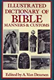 Illustrated Dictionary of Bible Manners and Customs, Arie Van Deursen, 078582166X