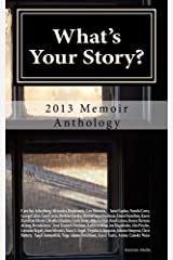 What's Your Story?: 2013 Memoir Anthology Paperback