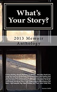 What's Your Story?: 2013 Memoir Anthology