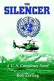 The Silencer: A U.N. Conspiracy Novel by Bob Zerfing (2003-10-30)